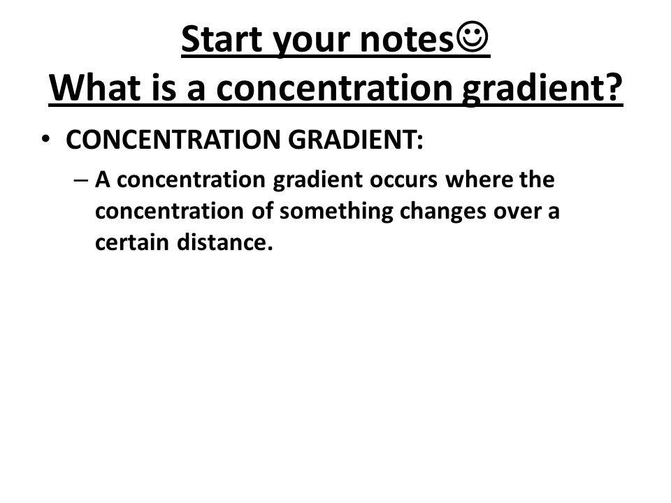 Start your notes What is a concentration gradient.