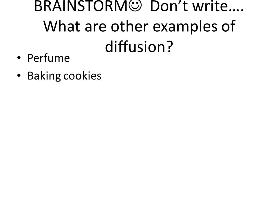 BRAINSTORM Don't write…. What are other examples of diffusion Perfume Baking cookies