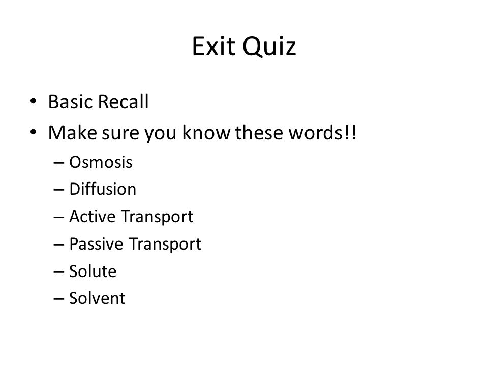 Exit Quiz Basic Recall Make sure you know these words!.
