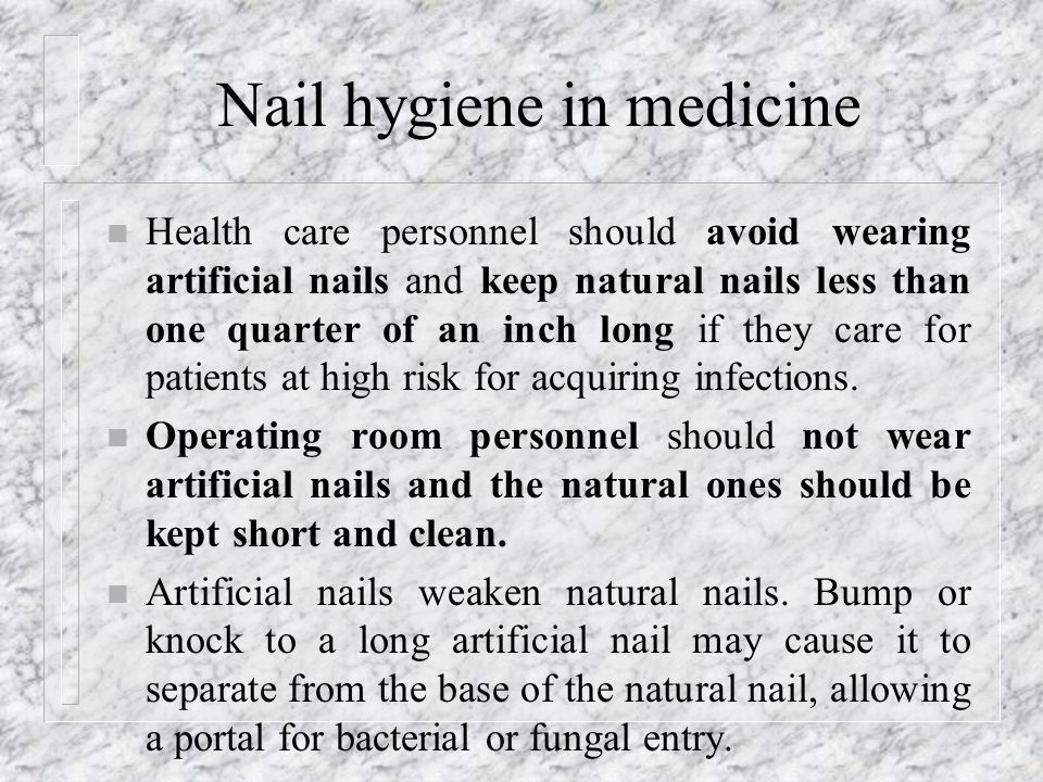 Nail hygiene in medicine n Artificial nails are more likely to harbour gram-negative pathogens than natural nails, both before and after hand washing.