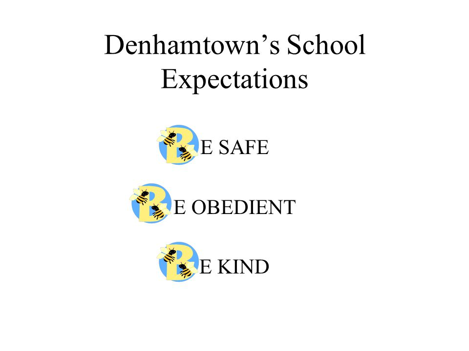 Denhamtown's School Expectations E SAFE E OBEDIENT E KIND