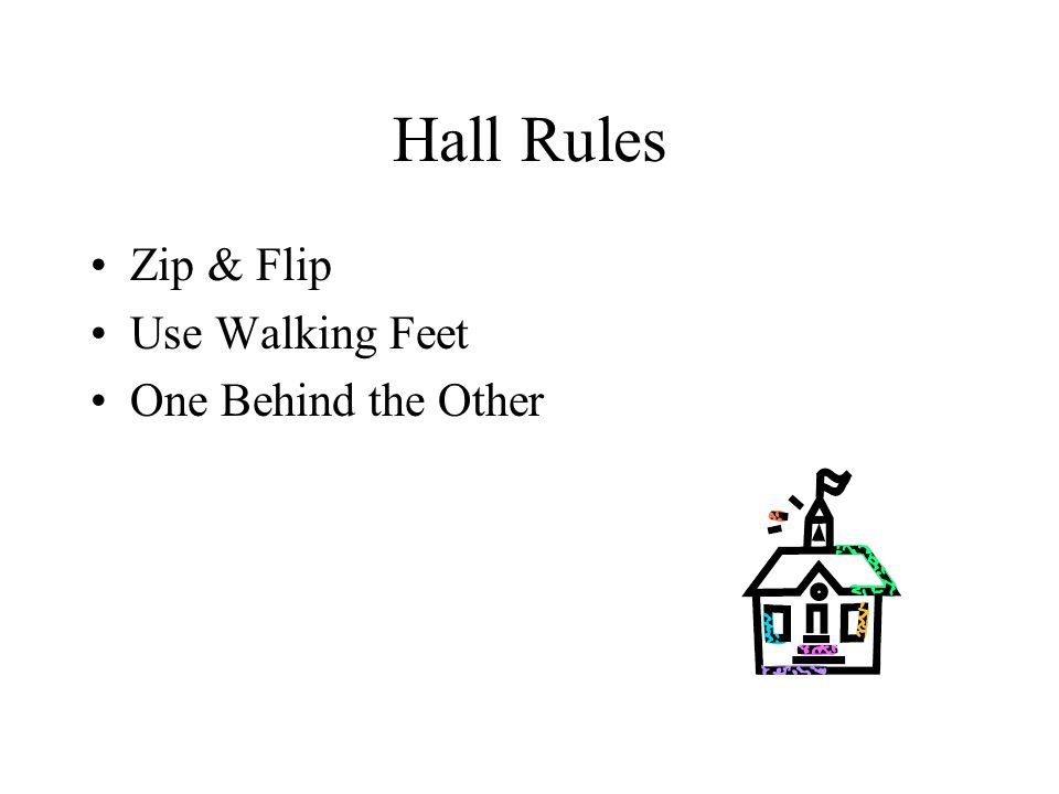 Hall Rules Zip & Flip Use Walking Feet One Behind the Other