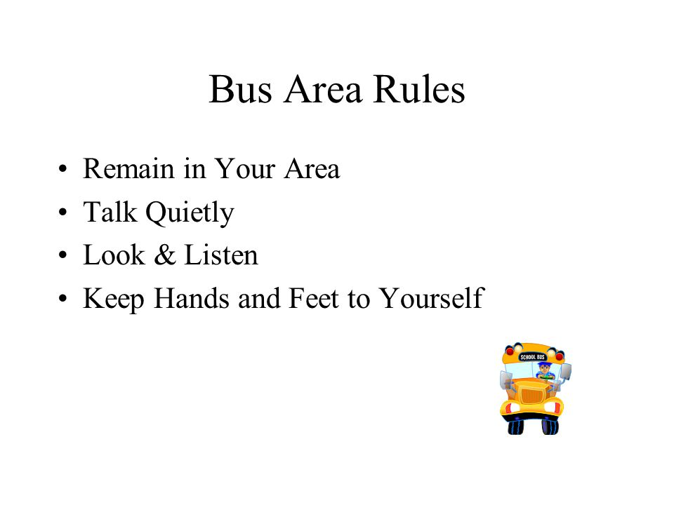 Bus Area Rules Remain in Your Area Talk Quietly Look & Listen Keep Hands and Feet to Yourself