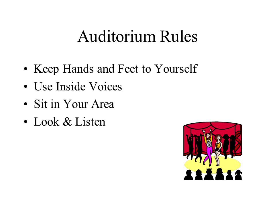 Auditorium Rules Keep Hands and Feet to Yourself Use Inside Voices Sit in Your Area Look & Listen