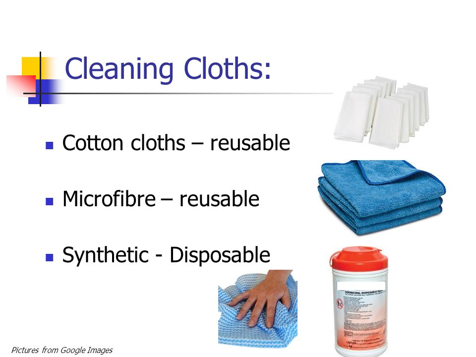 Cleaning Cloths: Cotton cloths – reusable Microfibre – reusable Synthetic - Disposable Pictures from Google Images