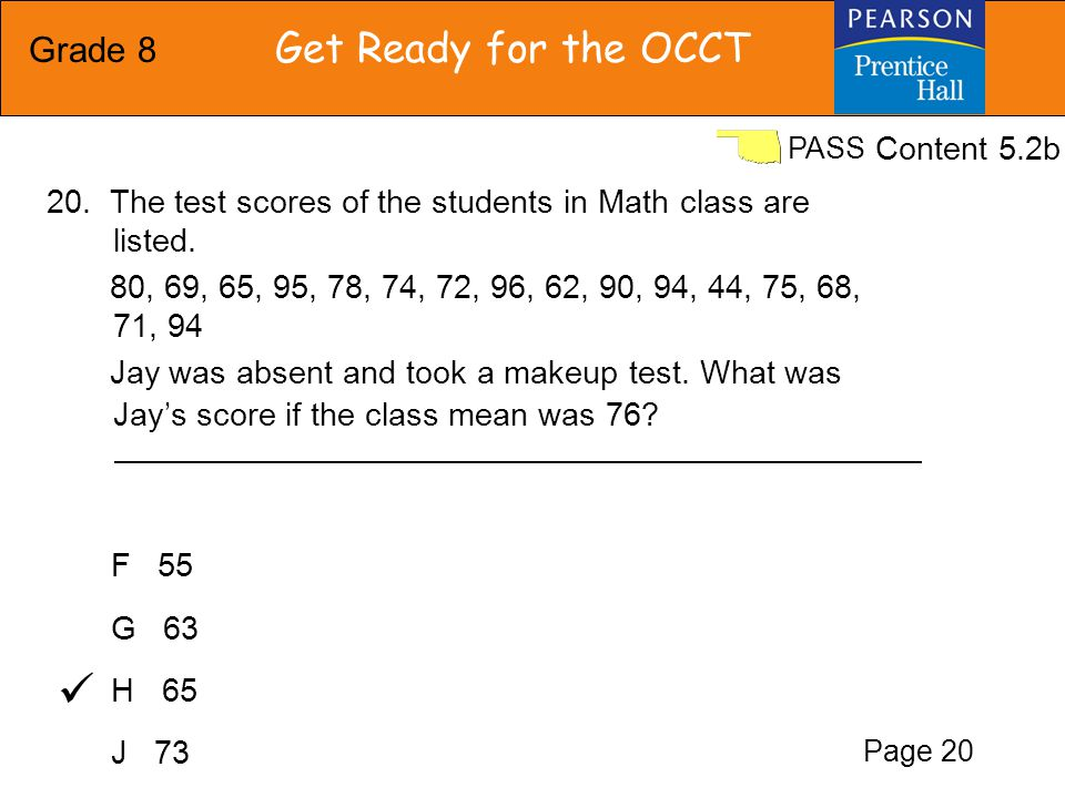 Grade 8 Get Ready for the OCCT PASS F 55 G 63 H 65 J 73 The test scores of the students in Math class are listed.