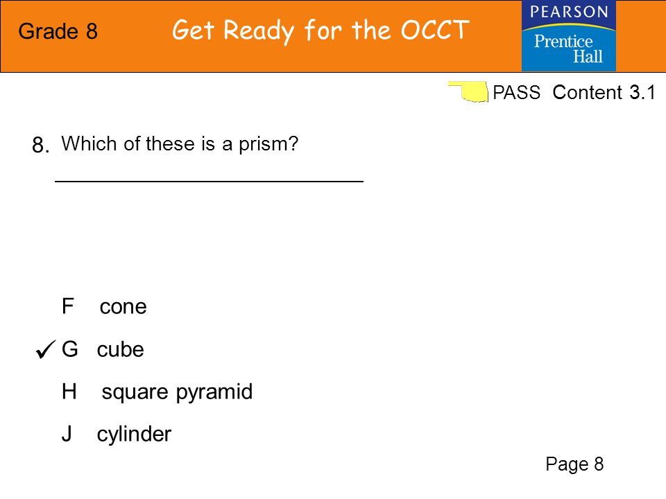 Grade 8 Get Ready for the OCCT PASS F cone G cube H square pyramid J cylinder Which of these is a prism.