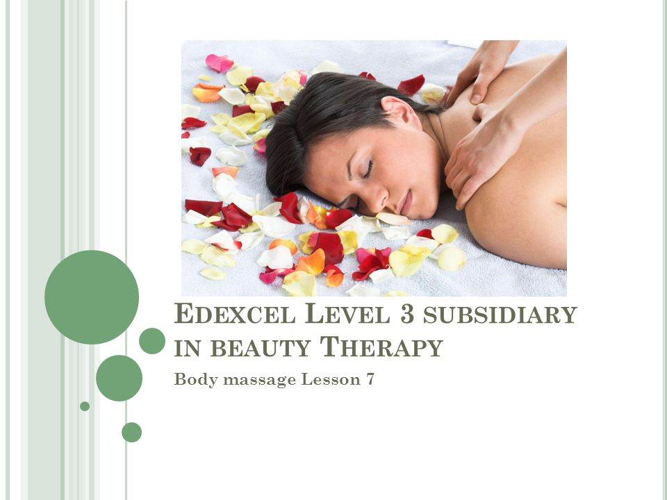 E DEXCEL L EVEL 3 SUBSIDIARY IN BEAUTY T HERAPY Body massage Lesson 7