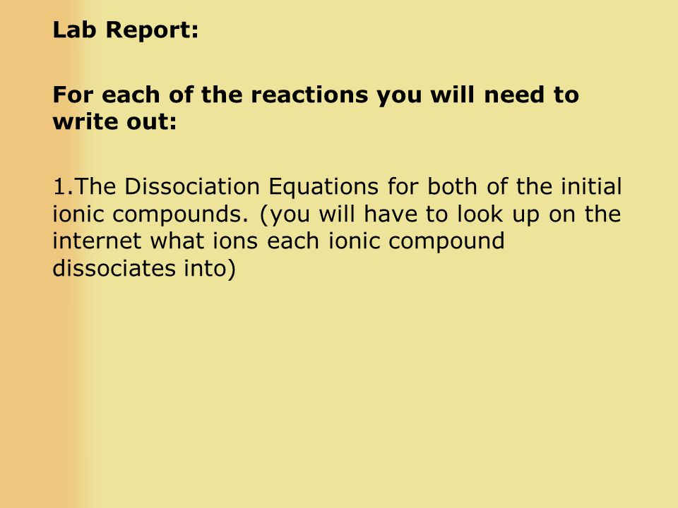 Lab Report: For each of the reactions you will need to write out: 1.The Dissociation Equations for both of the initial ionic compounds.