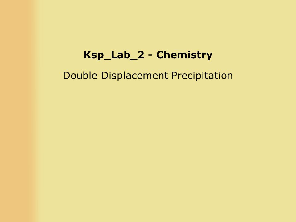 Ksp_Lab_2 - Chemistry Double Displacement Precipitation