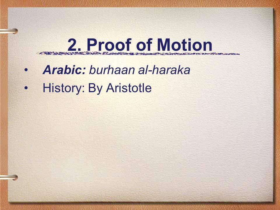 2. Proof of Motion Arabic: burhaan al-haraka History: By Aristotle