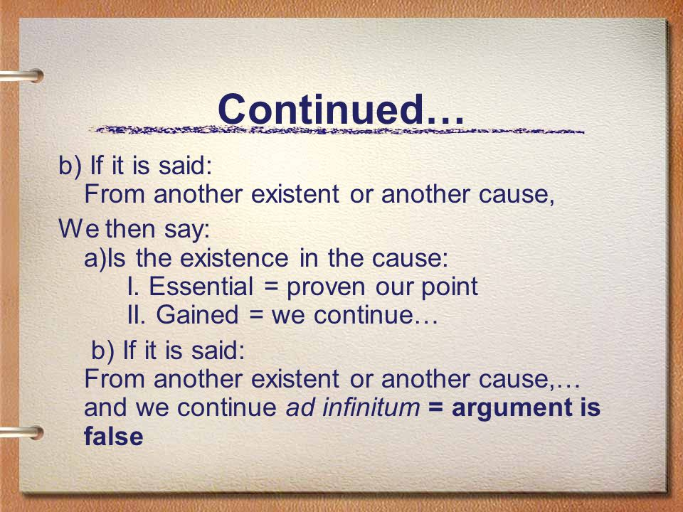 Continued… b) If it is said: From another existent or another cause, We then say: a)Is the existence in the cause: I.
