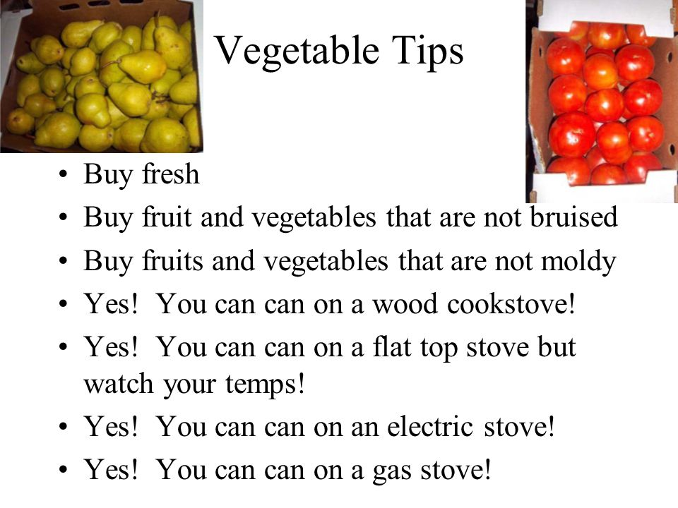 Vegetable Tips Buy fresh Buy fruit and vegetables that are not bruised Buy fruits and vegetables that are not moldy Yes.