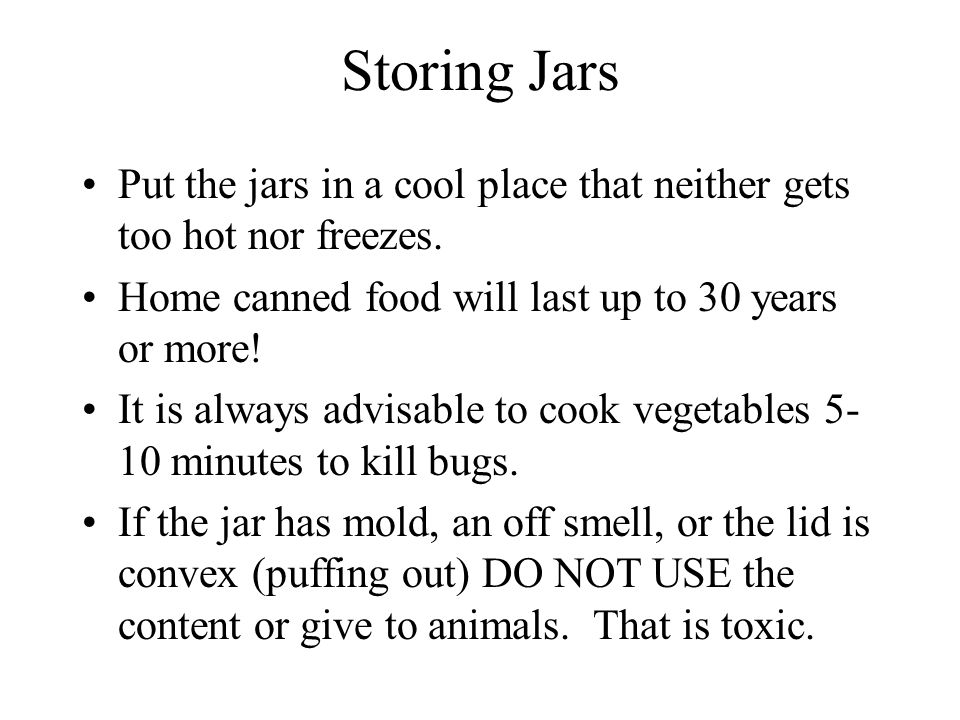 Storing Jars Put the jars in a cool place that neither gets too hot nor freezes.