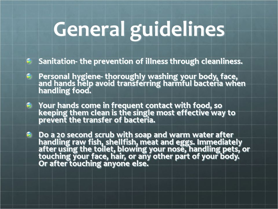 General guidelines Sanitation- the prevention of illness through cleanliness. Personal hygiene- thoroughly washing your body, face, and hands help avo