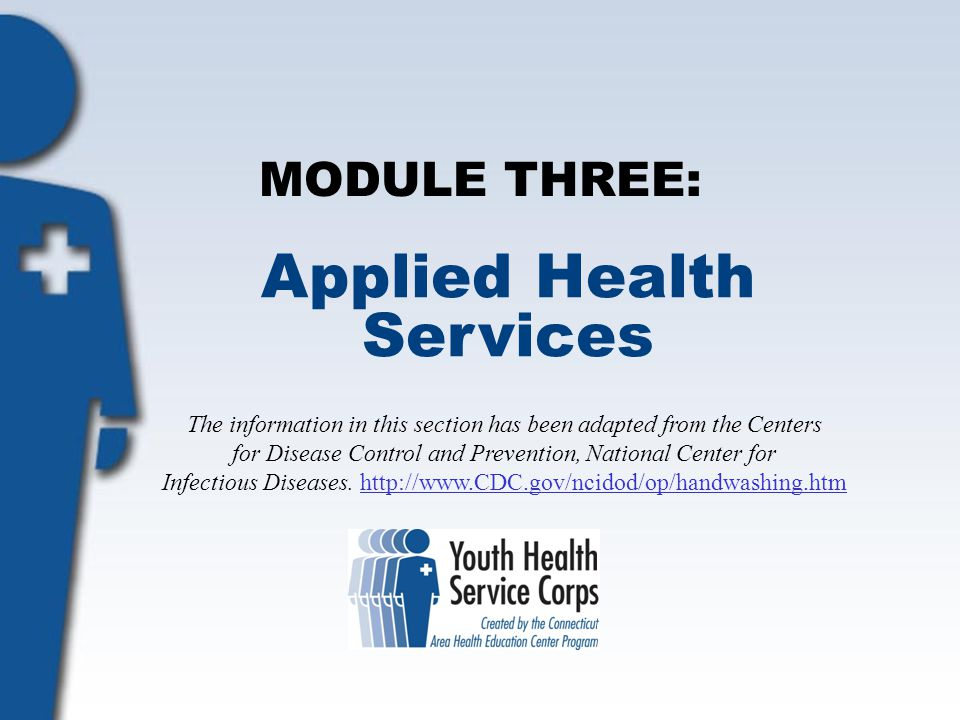 MODULE THREE: Applied Health Services The information in this section has been adapted from the Centers for Disease Control and Prevention, National C