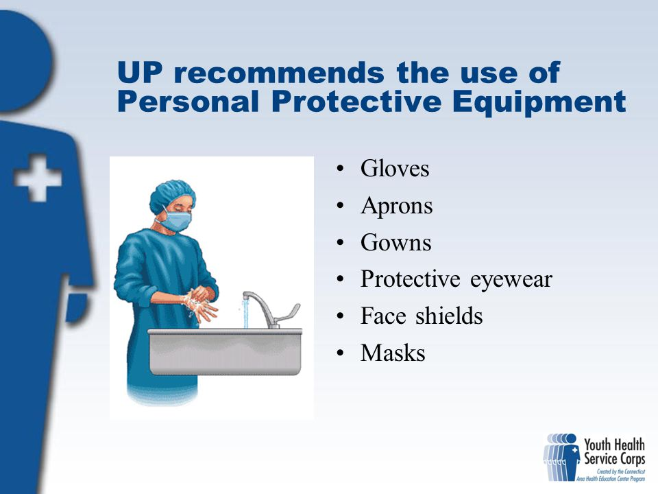 UP recommends the use of Personal Protective Equipment Gloves Aprons Gowns Protective eyewear Face shields Masks