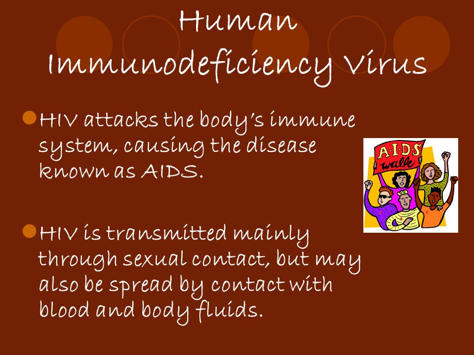 Human Immunodeficiency Virus HIV attacks the body's immune system, causing the disease known as AIDS. HIV is transmitted mainly through sexual contact