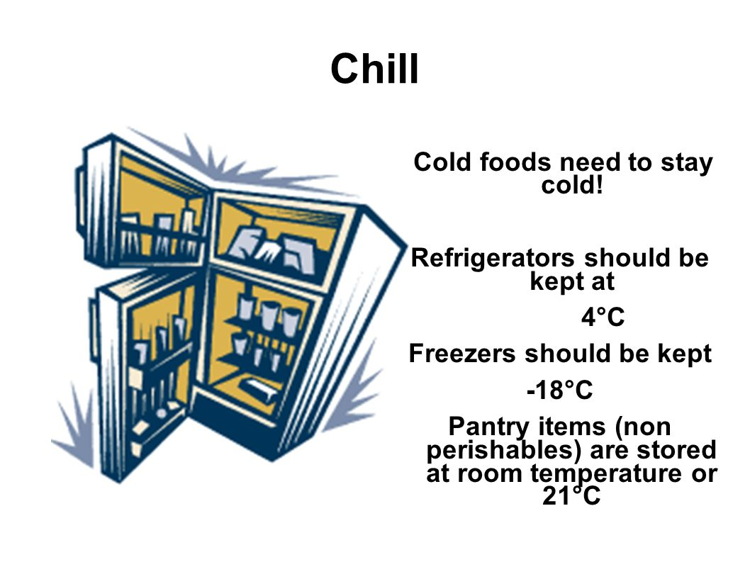 Chill Cold foods need to stay cold.