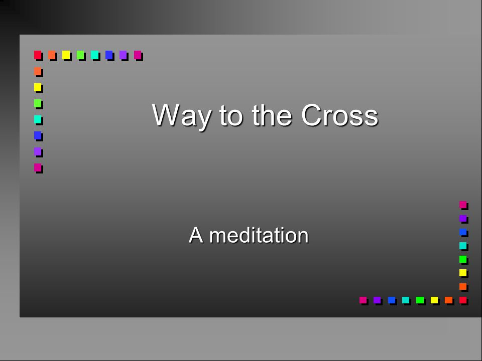 Way to the Cross A meditation