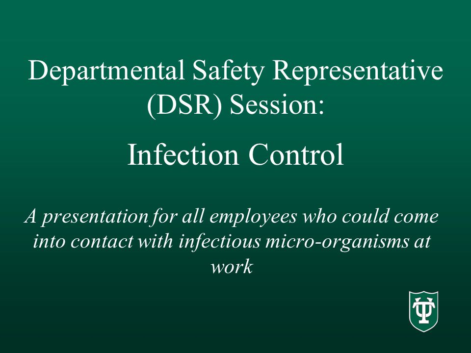 Departmental Safety Representative (DSR) Session: Infection Control A presentation for all employees who could come into contact with infectious micro-organisms at work