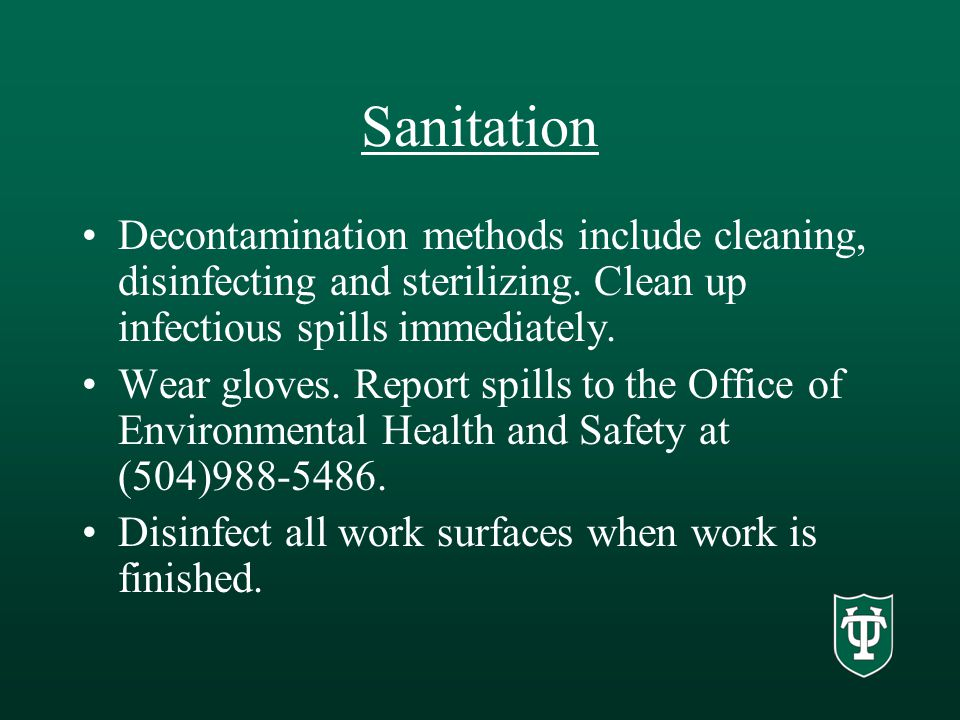 Sanitation Decontamination methods include cleaning, disinfecting and sterilizing.