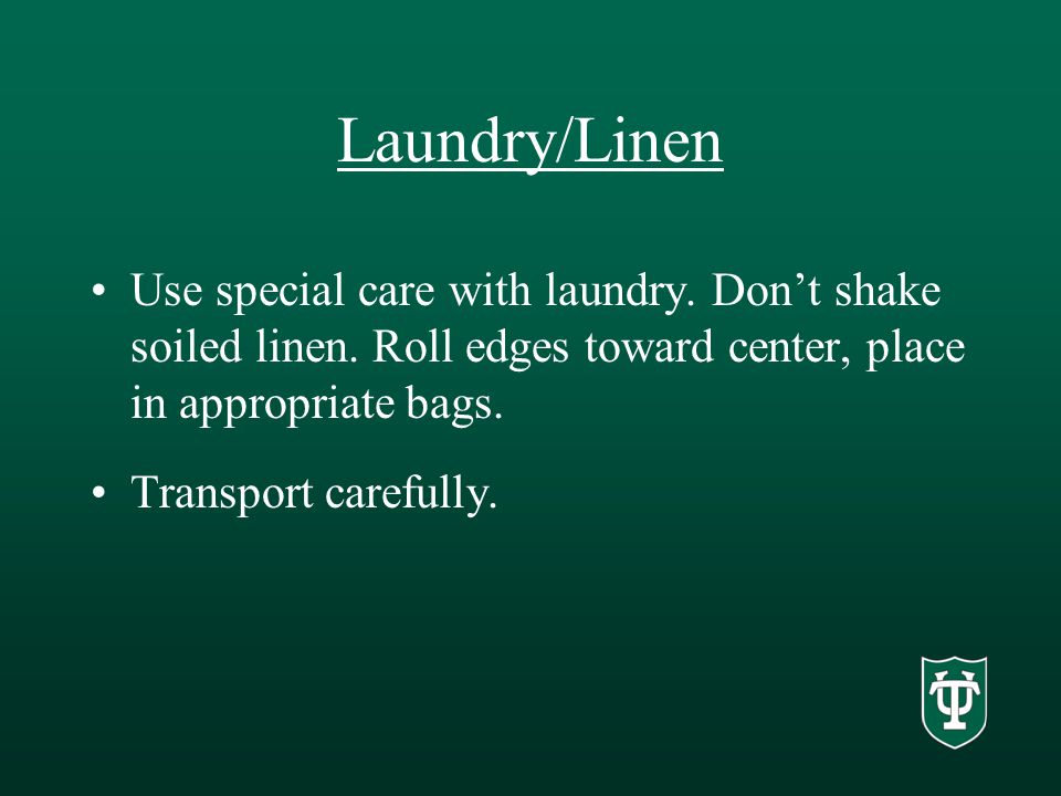 Laundry/Linen Use special care with laundry. Don't shake soiled linen.
