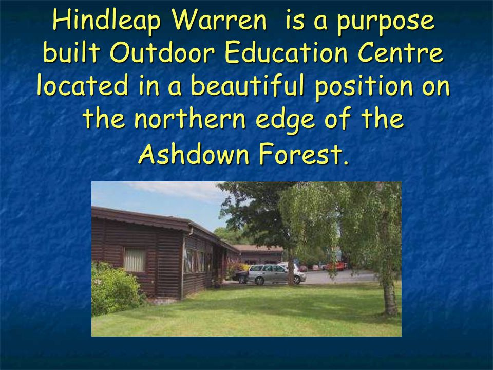 Hindleap Warren is a purpose built Outdoor Education Centre located in a beautiful position on the northern edge of the Ashdown Forest.