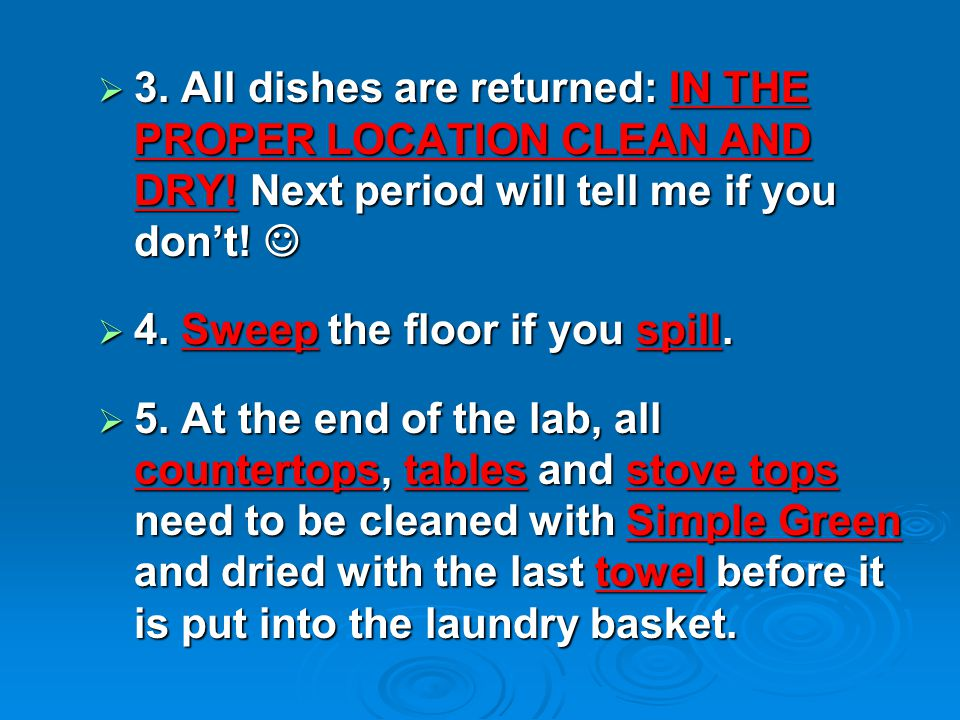  3. All dishes are returned: IN THE PROPER LOCATION CLEAN AND DRY.