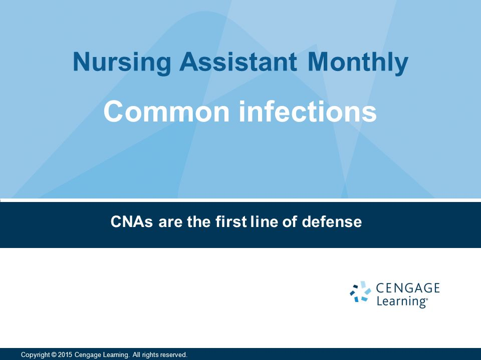 Nursing Assistant Monthly Copyright © 2015 Cengage Learning.