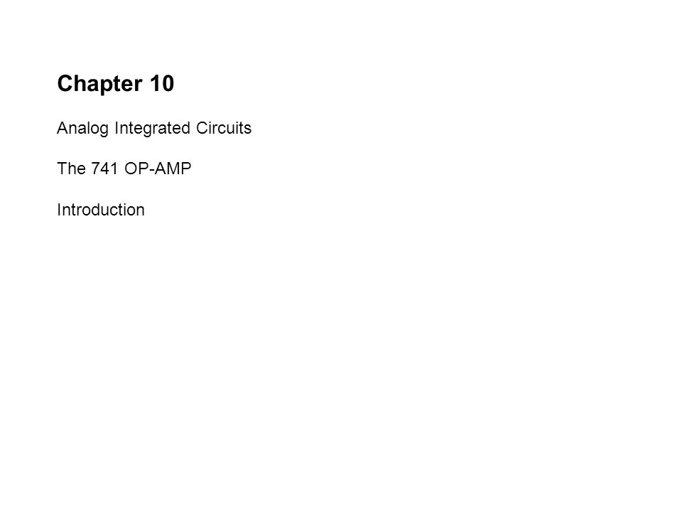 Chapter 10 Analog Integrated Circuits The 741 OP-AMP Introduction