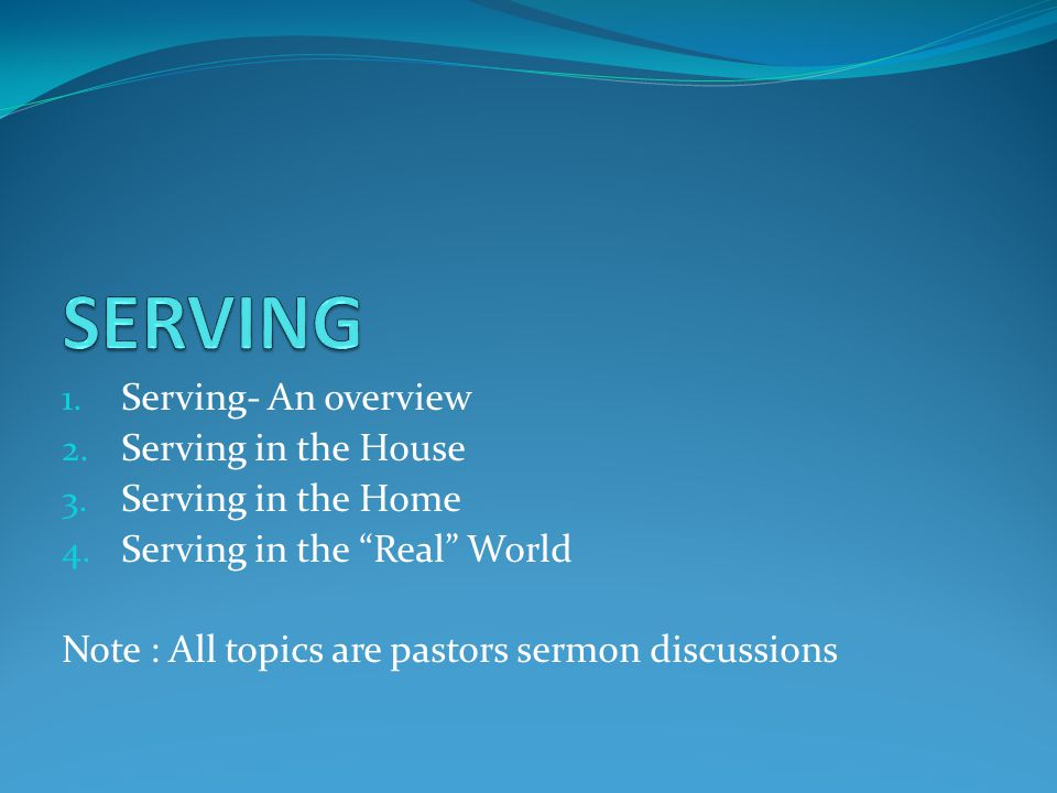 1. Serving- An overview 2. Serving in the House 3.