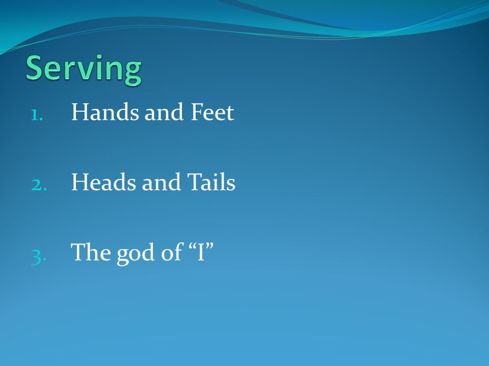 1. Hands and Feet 2. Heads and Tails 3. The god of I