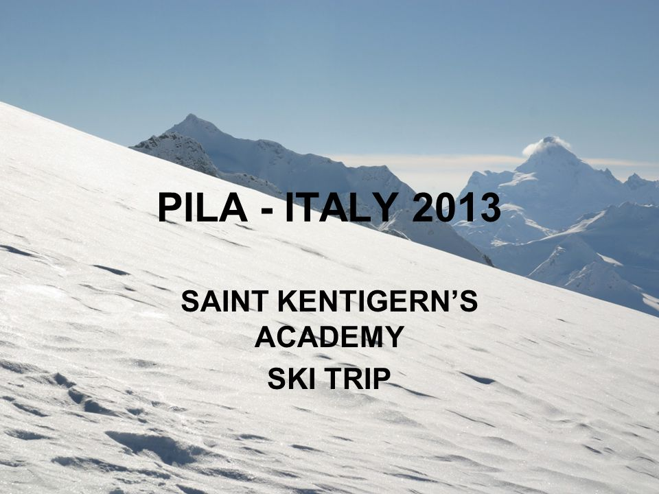 PILA - ITALY 2013 SAINT KENTIGERN'S ACADEMY SKI TRIP