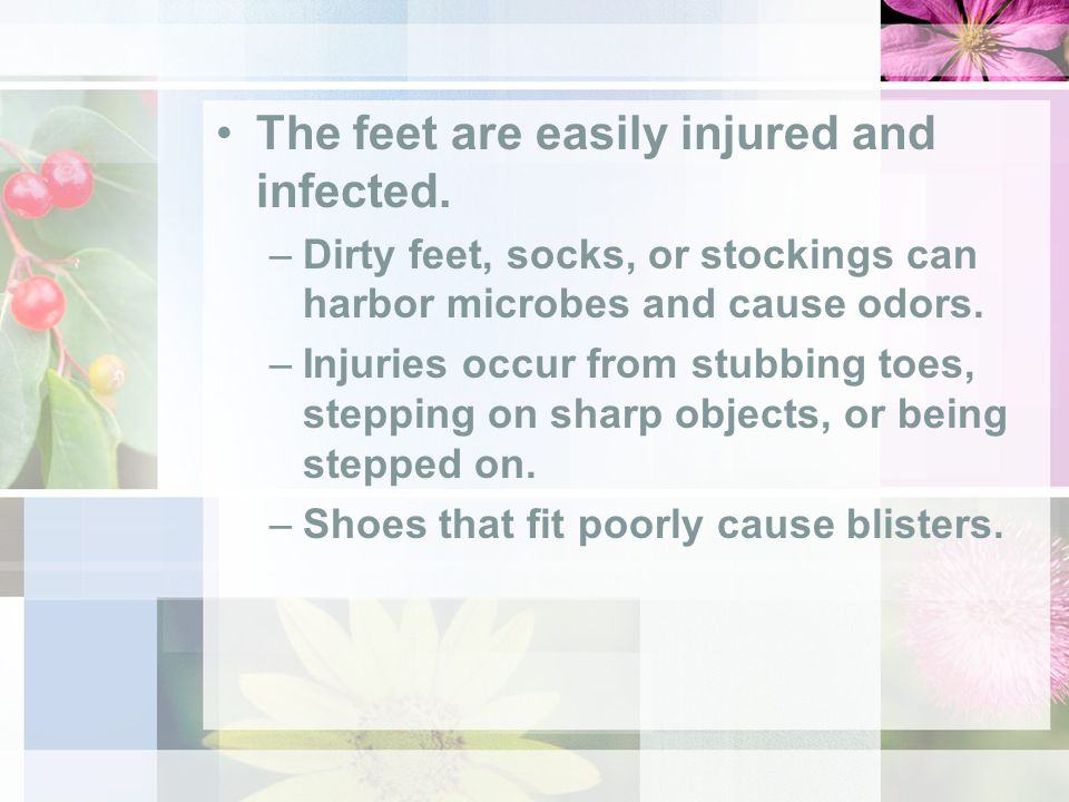 The feet are easily injured and infected.
