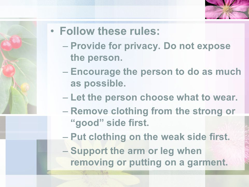 Follow these rules: –Provide for privacy. Do not expose the person.