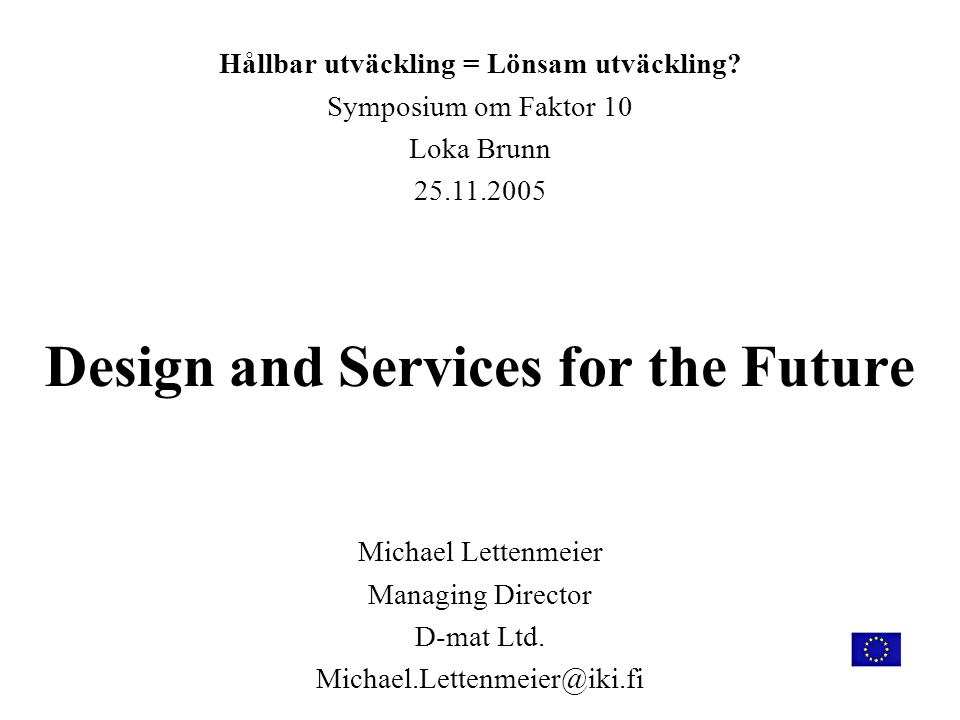 Design and Services for the Future Michael Lettenmeier Managing Director D-mat Ltd.