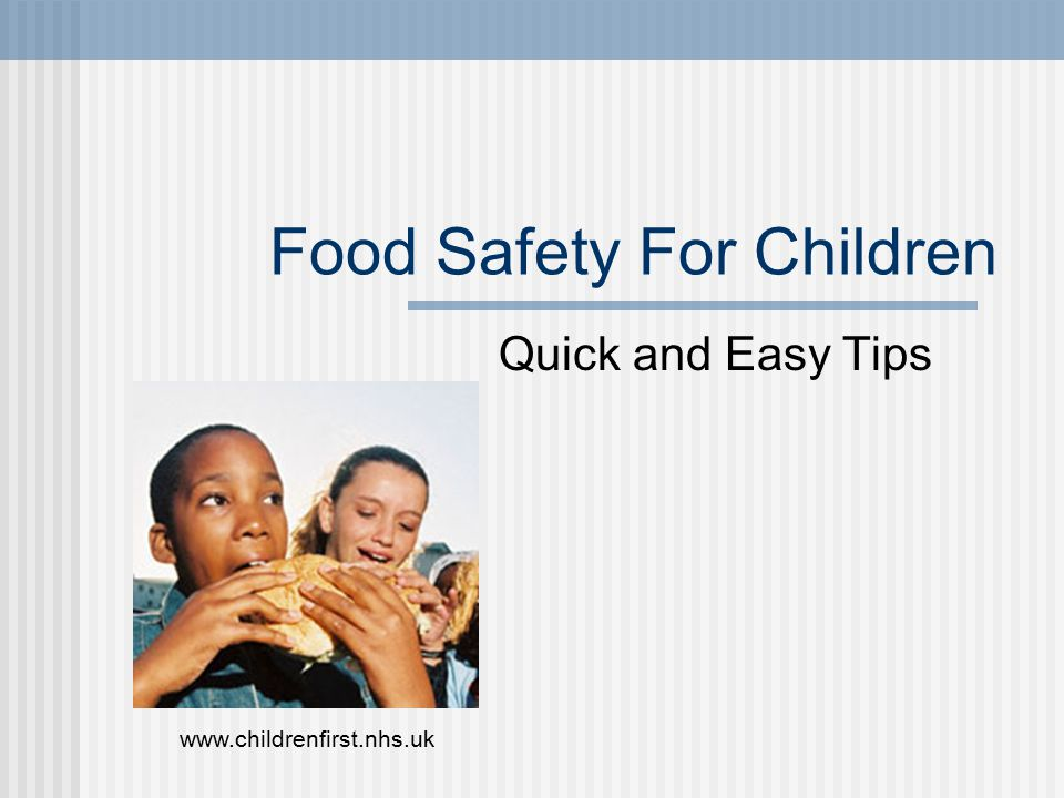 Food Safety For Children Quick and Easy Tips www.childrenfirst.nhs.uk