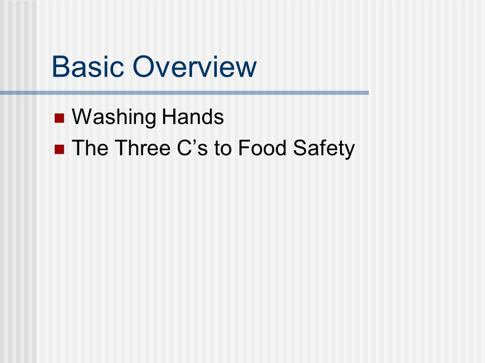 Basic Overview Washing Hands The Three C's to Food Safety