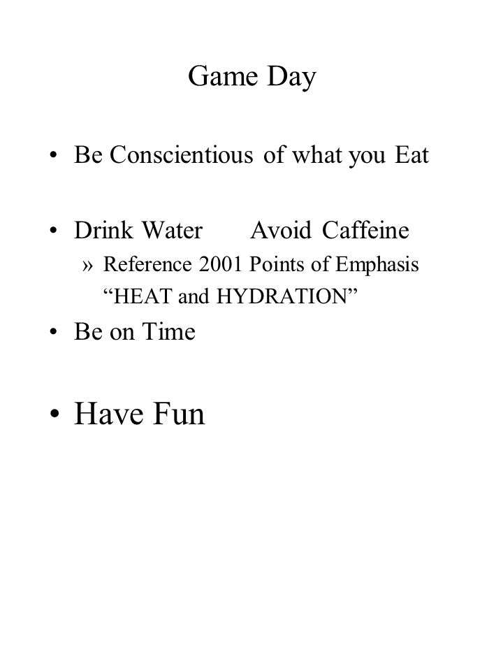 Be Conscientious of what you Eat Drink WaterAvoid Caffeine »Reference 2001 Points of Emphasis HEAT and HYDRATION Be on Time Have Fun
