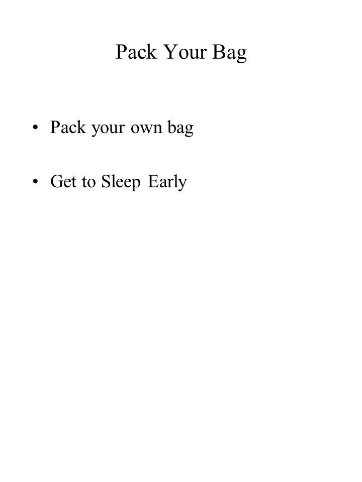Pack Your Bag Pack your own bag Get to Sleep Early