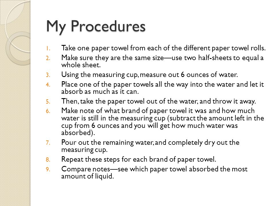My Procedures 1.Take one paper towel from each of the different paper towel rolls.