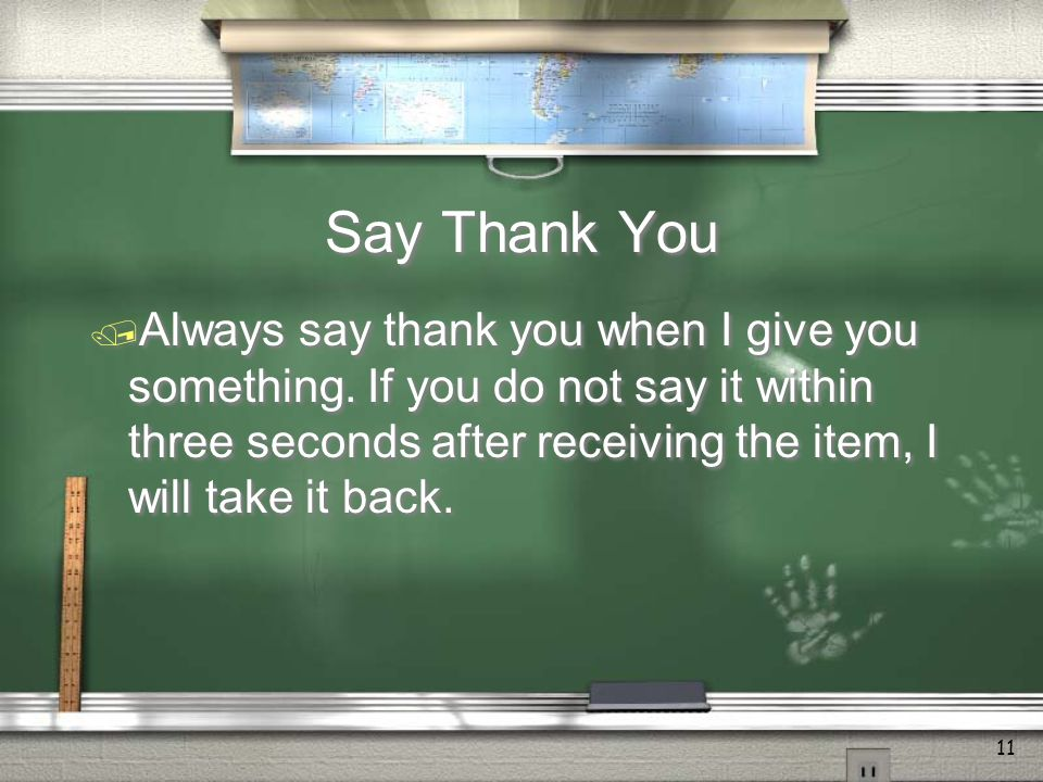 11 Say Thank You  Always say thank you when I give you something.
