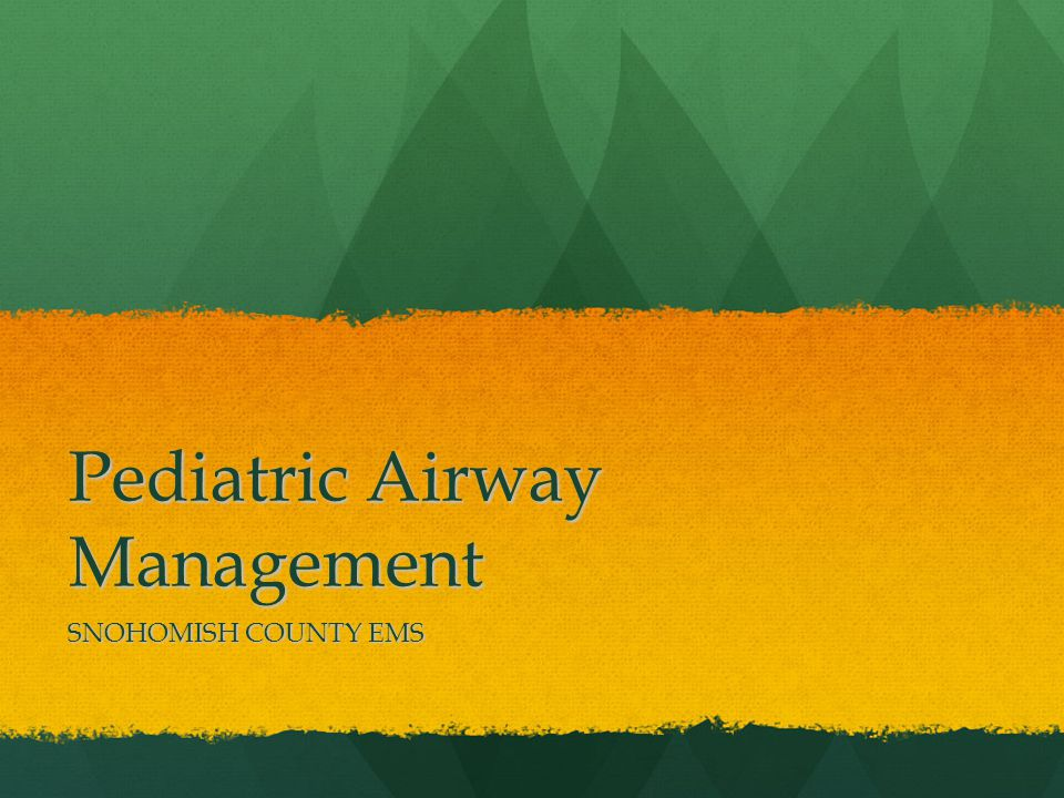 Pediatric Airway Management SNOHOMISH COUNTY EMS