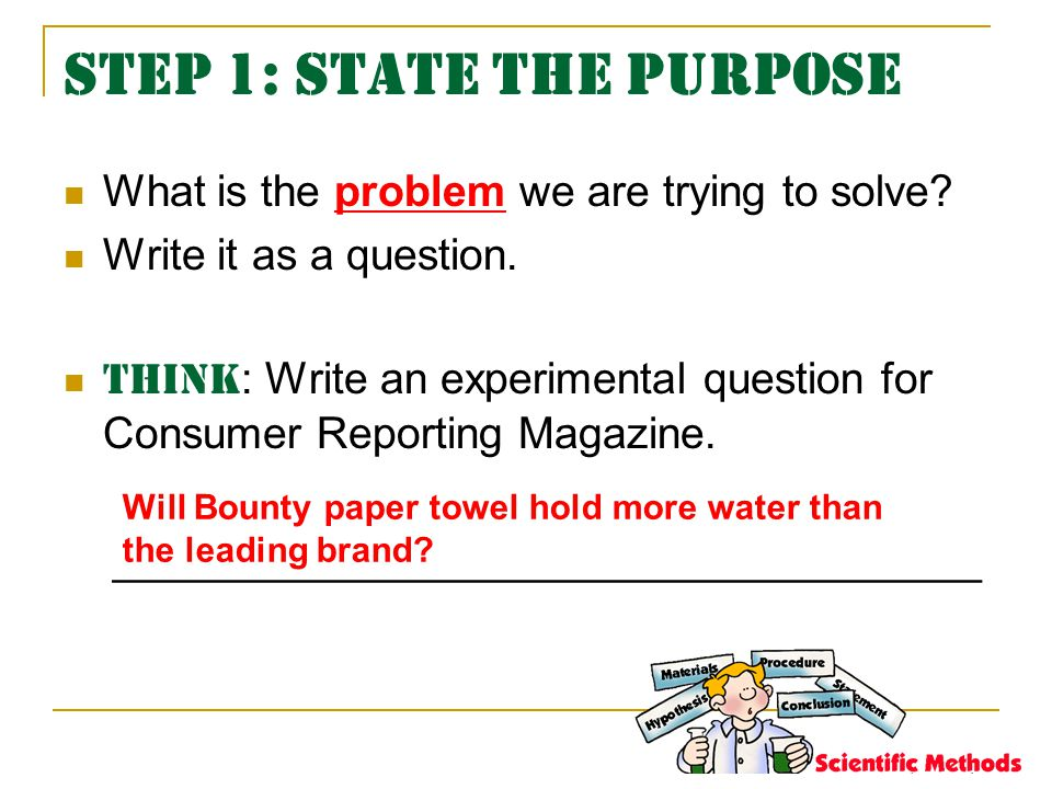 Step 1: State the Purpose What is the problem we are trying to solve.