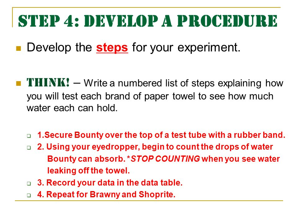 Step 4: Develop a Procedure Develop the steps for your experiment.