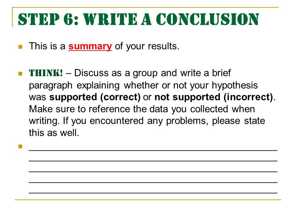 Step 6: Write a Conclusion This is a summary of your results.