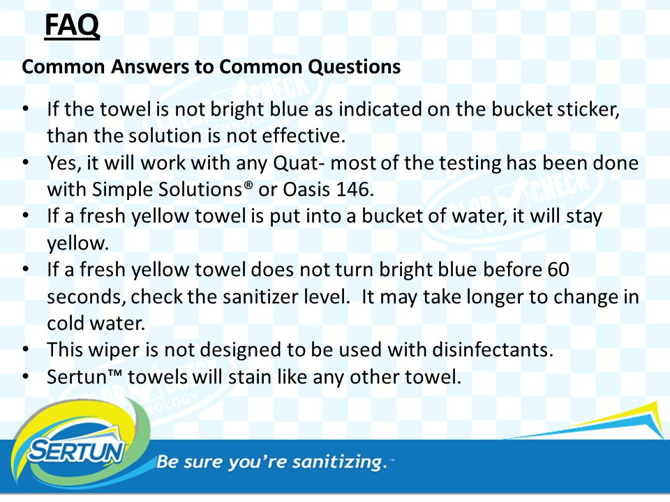 FAQ Common Answers to Common Questions If the towel is not bright blue as indicated on the bucket sticker, than the solution is not effective.