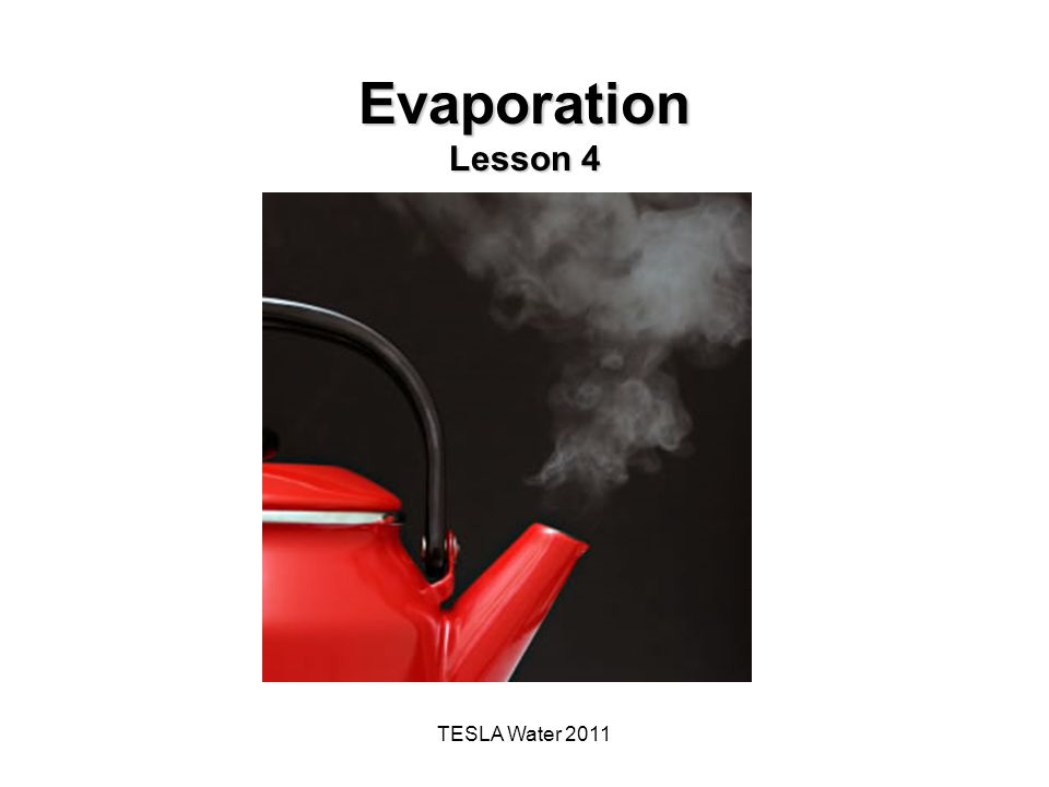 TESLA Water 2011 Evaporation Lesson 4