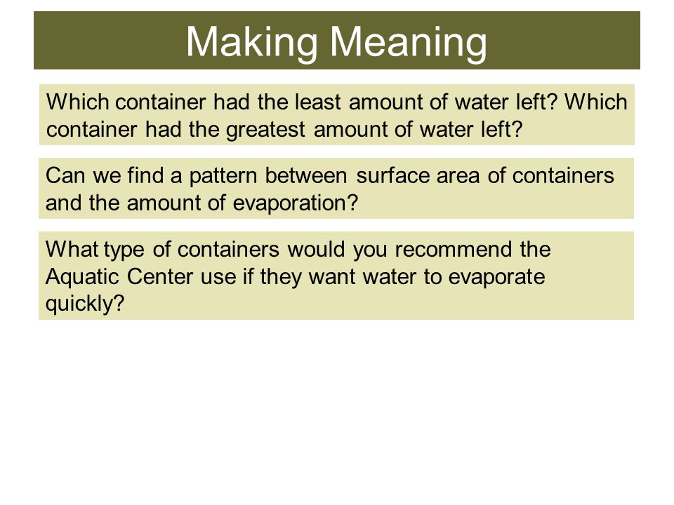 Making Meaning Which container had the least amount of water left.